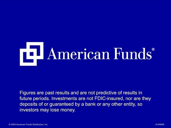 © 2009 American Funds Distributors, Inc. AI-99998