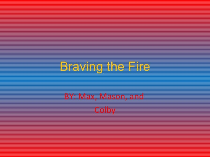 Braving the FireBY: Max, Mason, and       Colby