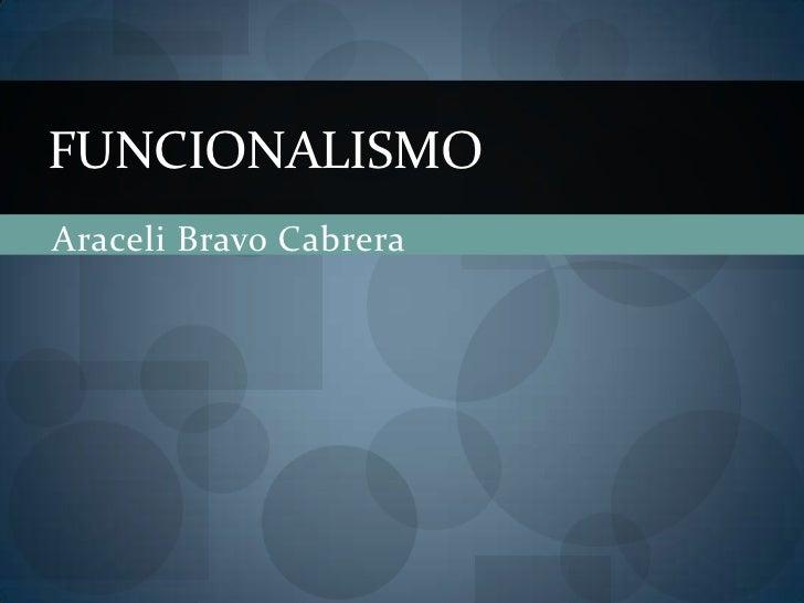 Araceli Bravo Cabrera<br />FUNCIONALISMO<br />