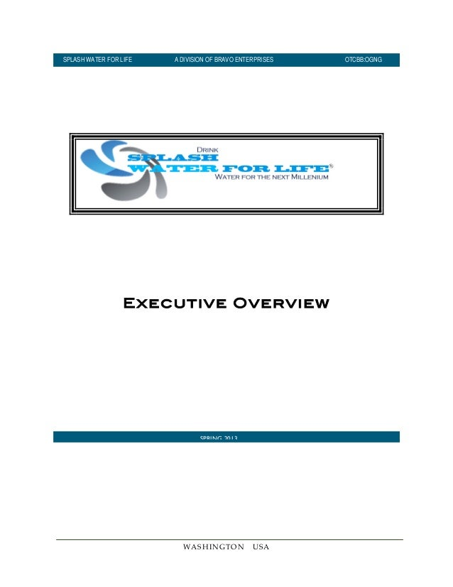 WASHINGTON USA Executive Overview SPRING 2013 SPLASH WATER FOR LIFE A DIVISION OF BRAVO ENTERPRISES OTCBB:OGNG