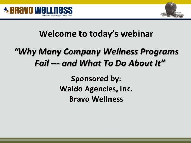 """Welcome to today's webinar<br />""""Why Many Company Wellness Programs Fail --- and What To Do About It""""<br />Sponsored by:<b..."""