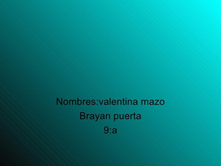 Nombres:valentina mazo   Brayan puerta         9:a