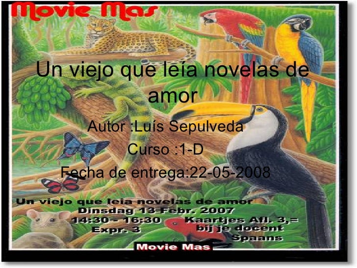 Un viejo que leía novelas de amor Autor :Luís Sepulveda Curso :1-D Fecha de entrega:22-05-2008
