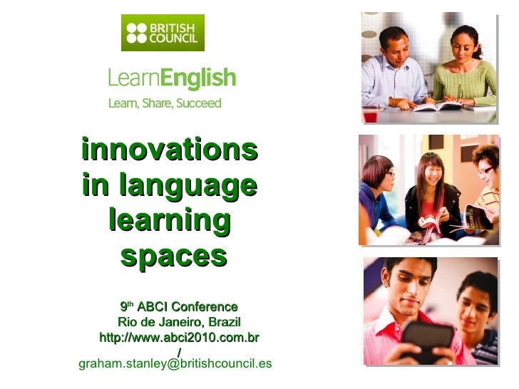 innovations  in language  learning  spaces graham.stanley@britishcouncil.es  9 th  ABCI Conference Rio de Janeiro, Brazil ...