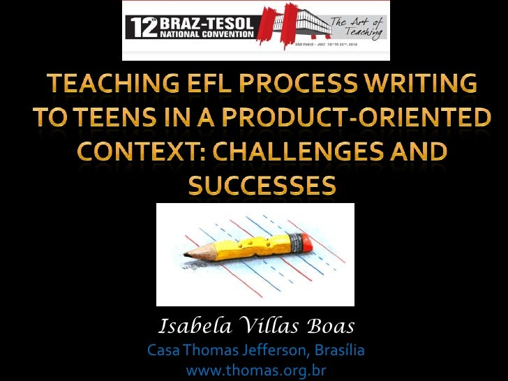 Teaching EFL Process Writing To Teens in a Product-Oriented Context