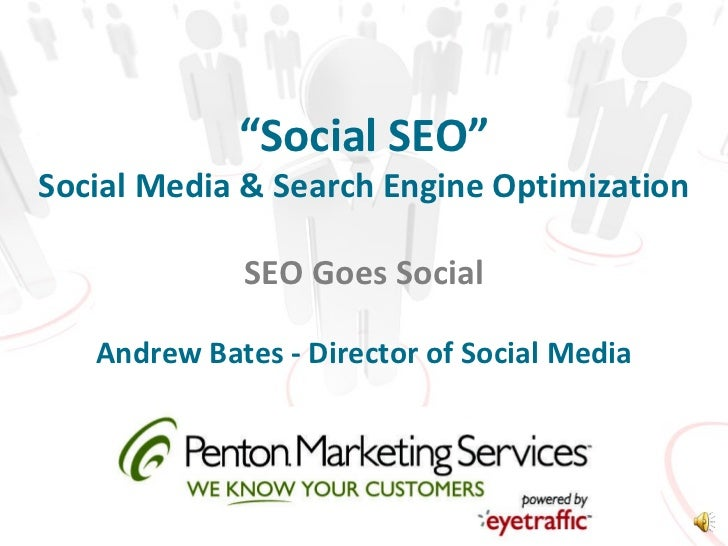 """ Social SEO"" Social Media & Search Engine Optimization SEO Goes Social Andrew Bates - Director of Social Media"