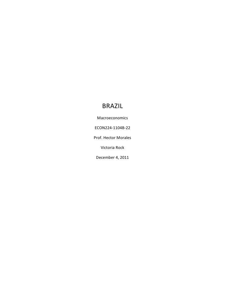 BRAZIL MacroeconomicsECON224-1104B-22Prof. Hector Morales   Victoria Rock December 4, 2011