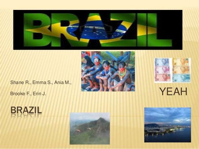 BRAZILShane R., Emma S., Ania M.,Brooke F., Erin J. YEAH