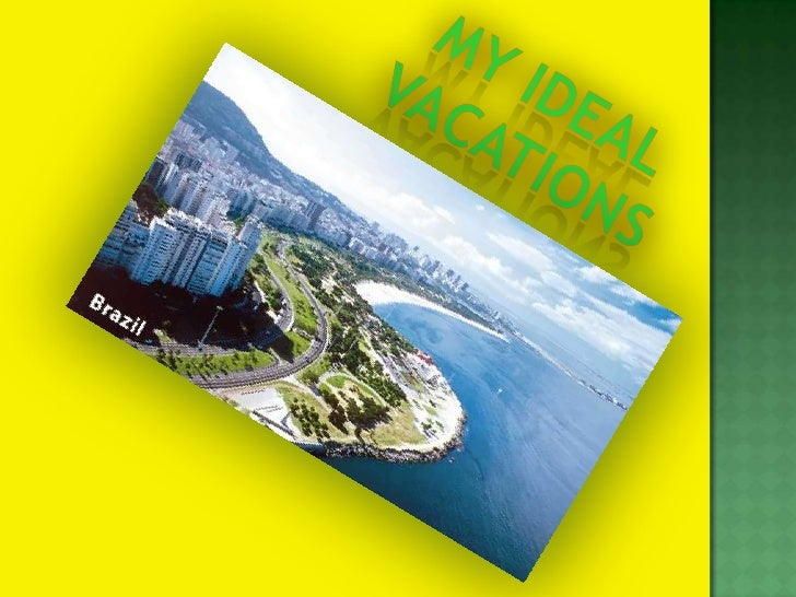 MY IDEAL VACATIONS<br />