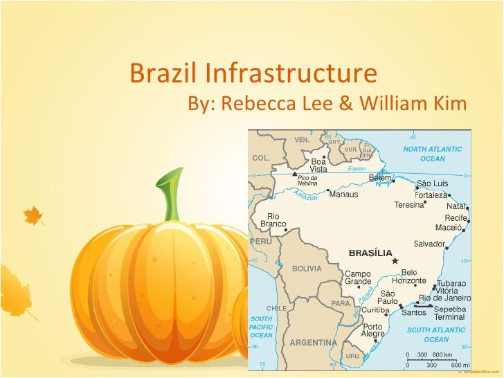 Brazil Infrastructure By: Rebecca Lee & William Kim