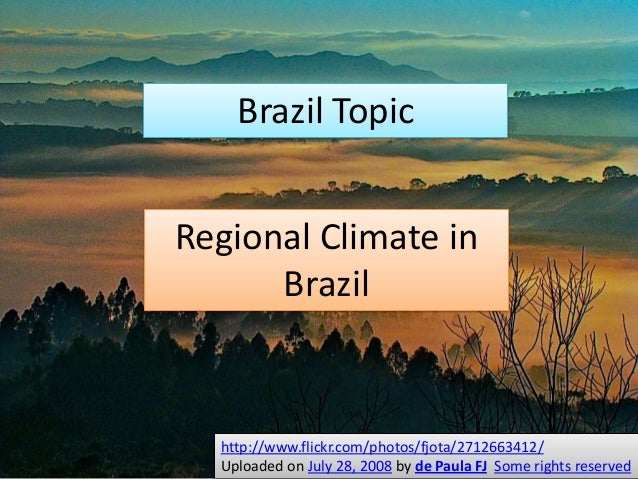 Regional Climate inBrazilhttp://www.flickr.com/photos/fjota/2712663412/Uploaded on July 28, 2008 by de Paula FJ Some right...