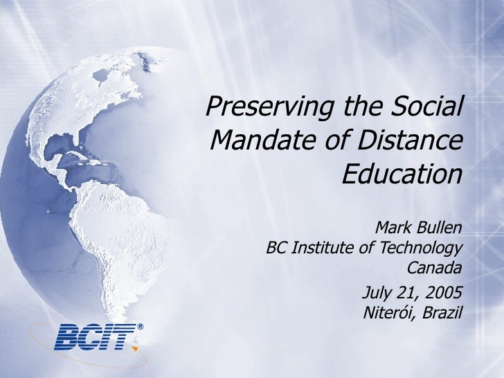 Preserving the Social Mandate of Distance Education Mark Bullen BC Institute of Technology Canada July 21, 2005 Niter ó i,...