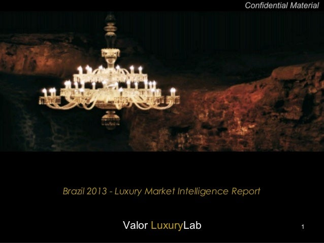 Brazil 2013 - Luxury Market Intelligence ReportValor LuxuryLab 1