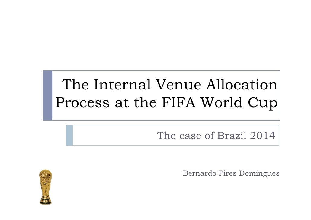 The Internal Venue Allocation Process at the FIFA World Cup               The case of Brazil 2014                    Berna...