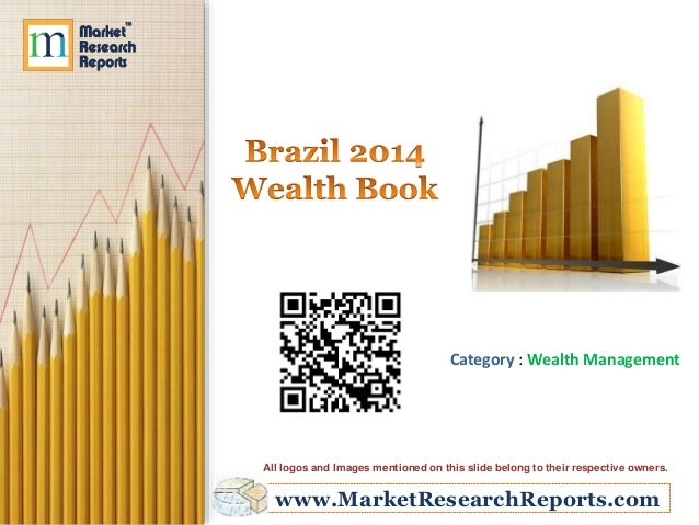 www.MarketResearchReports.com Category : Wealth Management All logos and Images mentioned on this slide belong to their re...