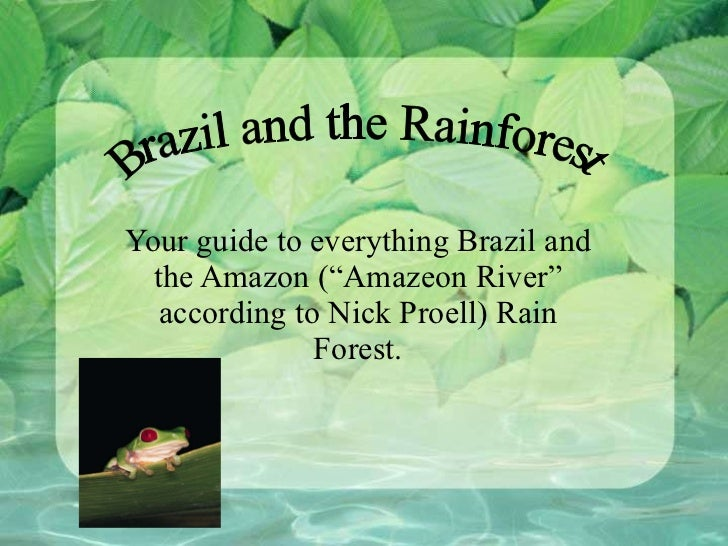 "Your guide to everything Brazil and the Amazon (""Amazeon River"" according to Nick Proell) Rain Forest. Brazil and the Rain..."