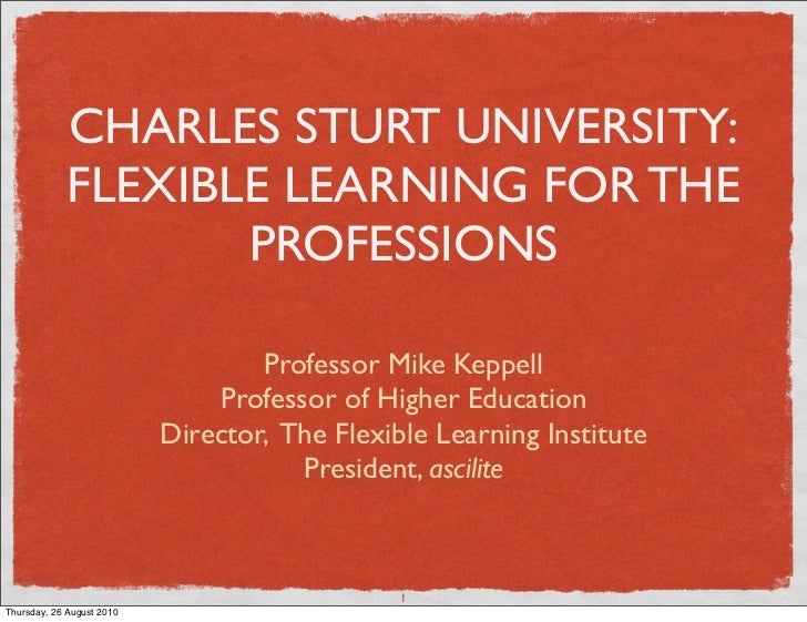 CHARLES STURT UNIVERSITY:              FLEXIBLE LEARNING FOR THE                     PROFESSIONS                          ...