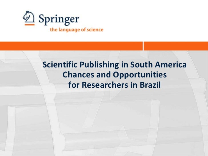 Scientific Publishing in South America     Chances and Opportunities       for Researchers in Brazil