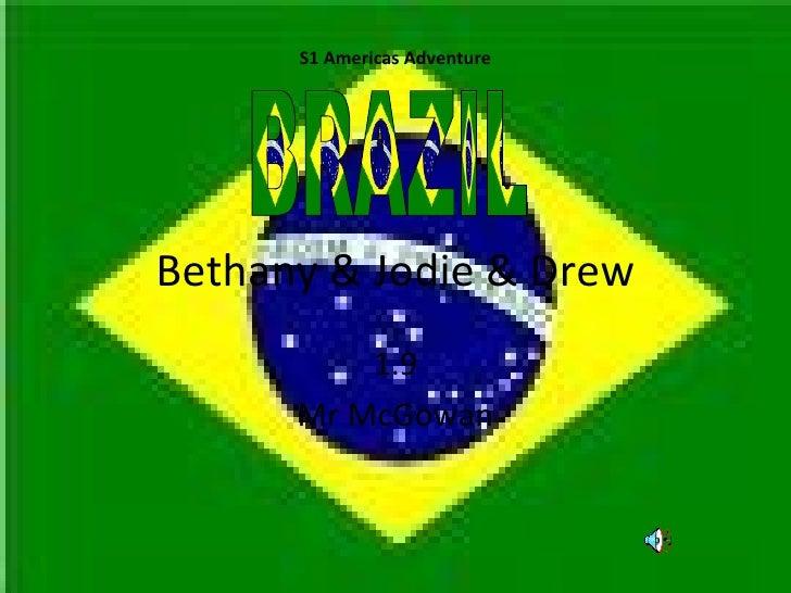 Bethany & Jodie & Drew 1.9 Mr McGowan S1 Americas Adventure BRAZIL