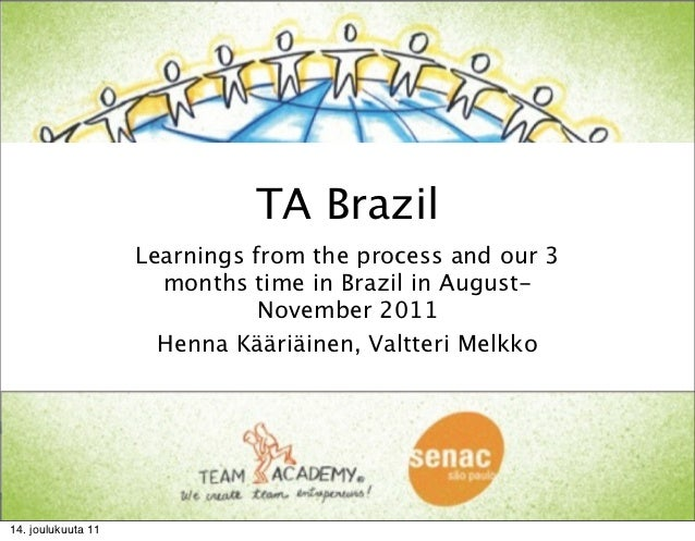 TA Brazil                    Learnings from the process and our 3                      months time in Brazil in August-   ...