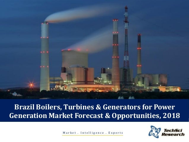 Brazil boilers, turbines and generators for power generation market forecast and opportunities, 2018