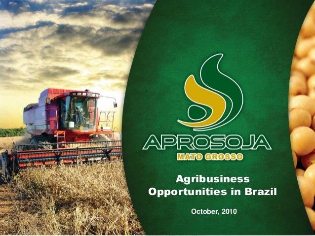 Almanaque AprosojaOpportunities in Brazil´s Agribusiness October, 2010 Agribusiness Opportunities in Brazil October, 2010