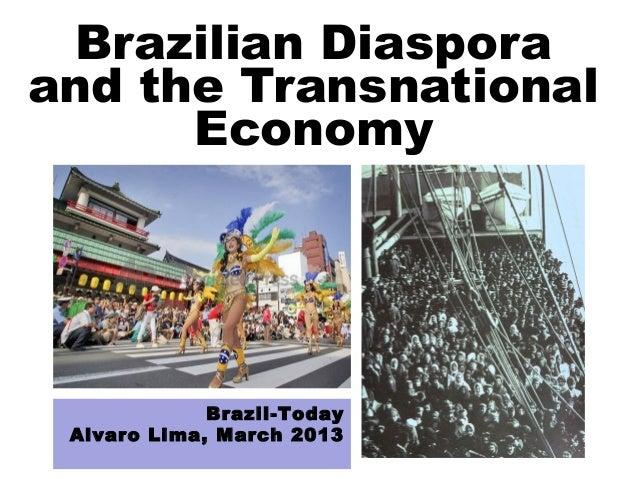 Brazilian Diasporaand the Transnational      Economy             Brazil-Today Alvaro Lima, March 2013