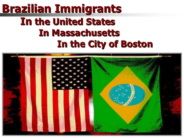 Brazilian Immigrants  In  the United States In Massachusetts  In the City of Boston