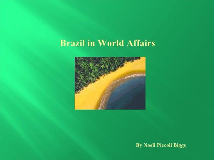 Brazil in World Affairs  By Noeli Piccoli Biggs