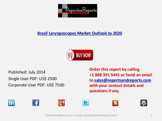 Brazil Laryngoscopes Market Outlook to 2020 Published: July 2014 Single User PDF: US$ 2500 Corporate User PDF: US$ 7500 Or...