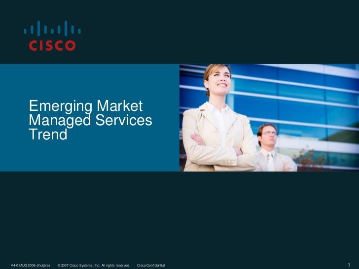Emerging Market          Managed Services          TrendV4-01AUG2006 (rhuijbre)   © 2007 Cisco Systems, Inc. All rights re...