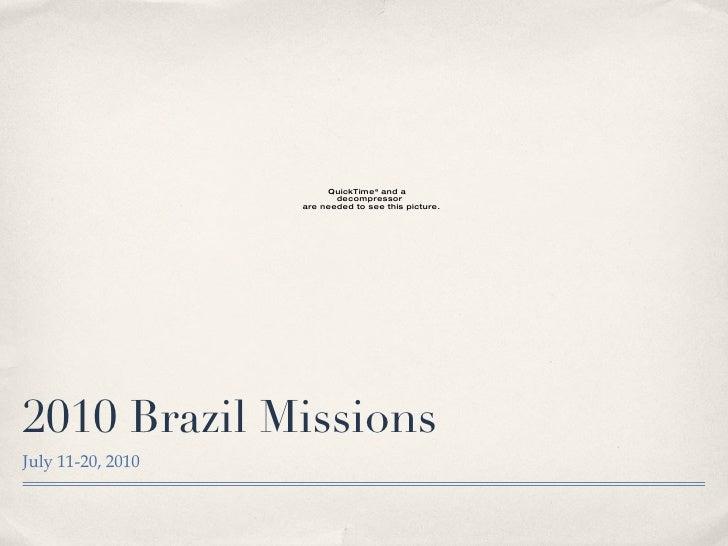 2010 Brazil Missions <ul><li>July 11-20, 2010 </li></ul>
