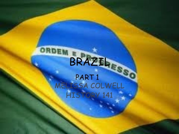 BRAZIL     PART 1      MELISSA COLWELL HISTORY 141
