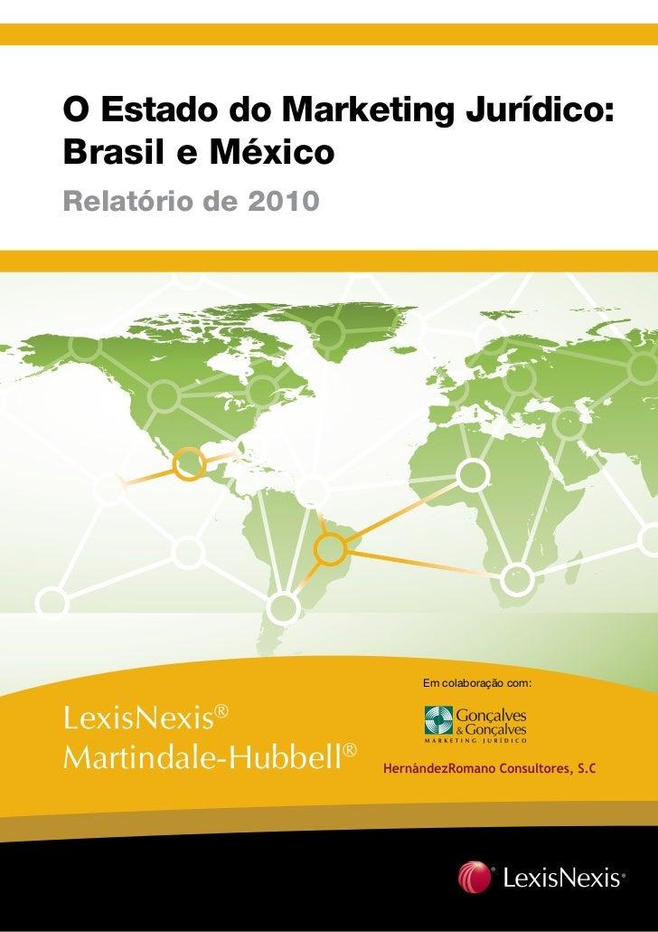 O Estado do Marketing Jurídico:Brasil e MéxicoRelatório de 2010                      Em colaboração com:LexisNexis®Martind...
