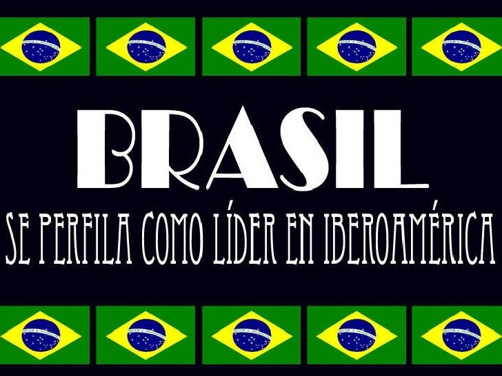 Brazil Se Perfila Como El LíDer En IberoaméRica