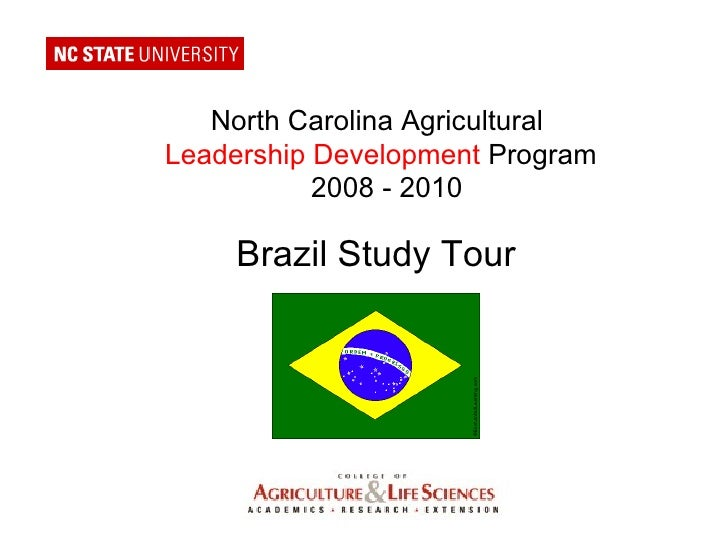 North Carolina Agricultural  Leadership Development  Program 2008 - 2010 Brazil Study Tour