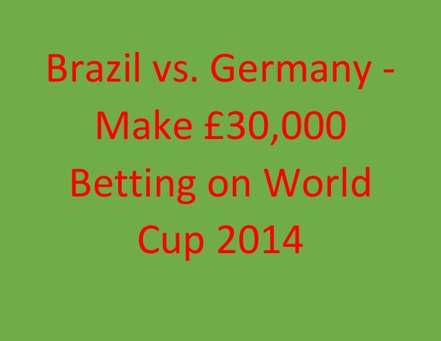 Brazil vs. Germany - Make £30,000 Betting on World Cup 2014