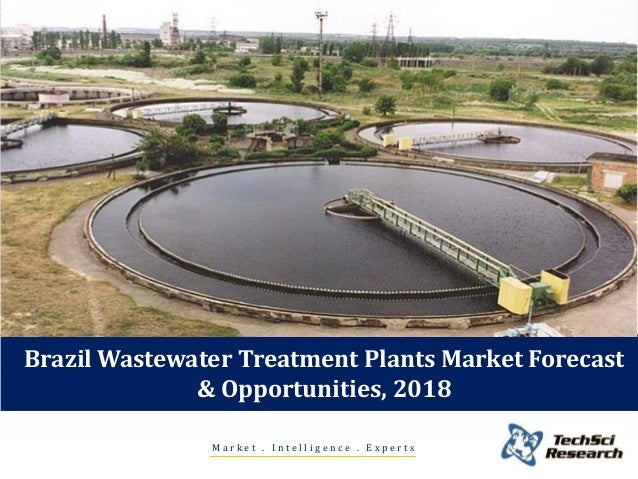 Brazil Wastewater Treatment Plants Market Forecast & Opportunities, 2018 Market . Intelligence . Experts