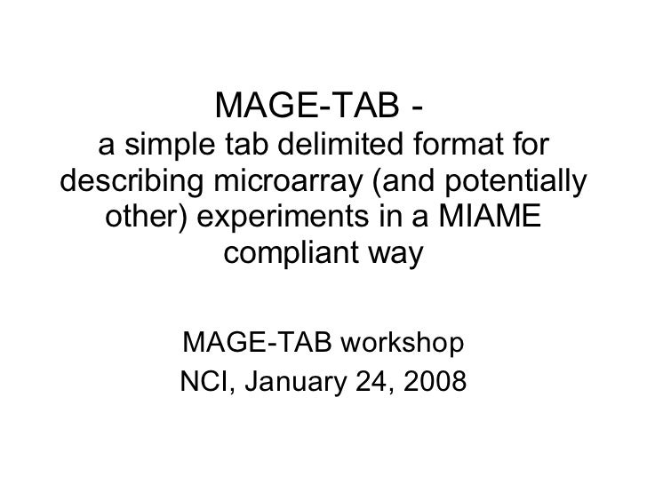 MAGE-TAB -  a simple tab delimited format for describing microarray (and potentially other) experiments in a MIAME complia...