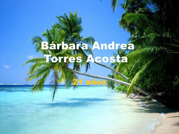 Bárbara Andrea  Torres Acosta  21 años