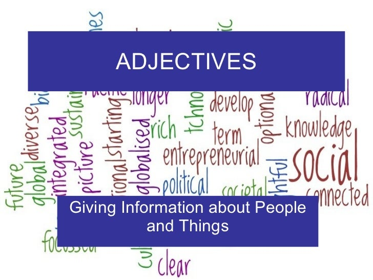 ADJECTIVES Giving Information about People and Things
