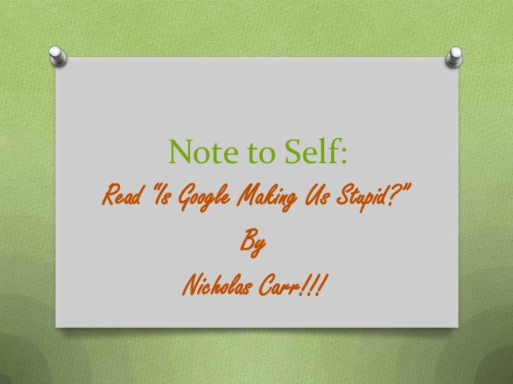 """Note to Self:<br />Read """"Is Google Making Us Stupid?""""<br />By<br />Nicholas Carr!!!<br />"""