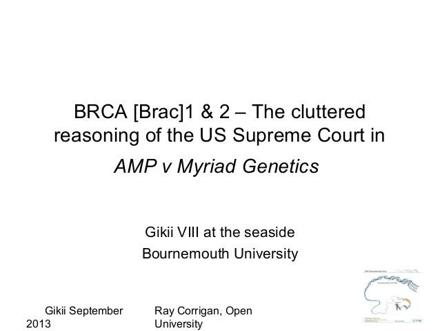 Gikii September 2013 Ray Corrigan, Open University BRCA [Brac]1 & 2 – The cluttered reasoning of the US Supreme Court in A...