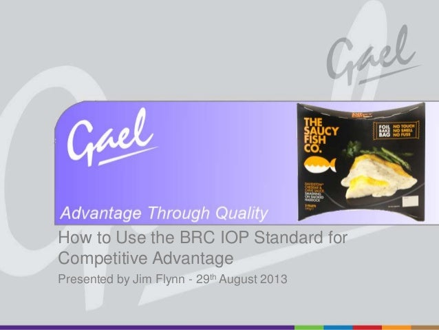 How to Use the BRC IOP Standard for Competitive Advantage Presented by Jim Flynn - 29th August 2013  All rights reserved w...