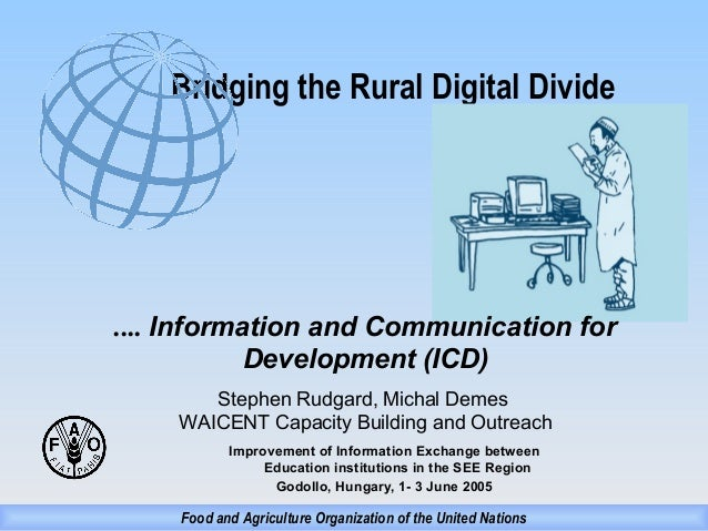 Bridging the Rural Digital Divide  .... Information and Communication for Development (ICD) Stephen Rudgard, Michal Demes ...