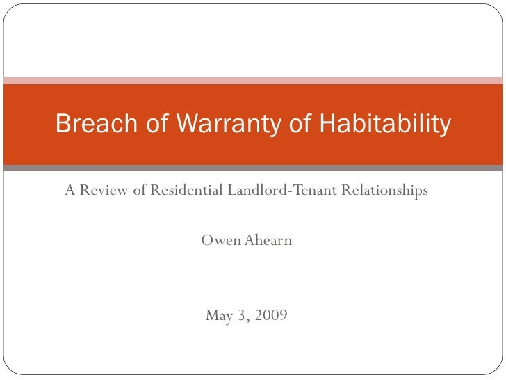 A Review of Residential Landlord-Tenant Relationships Owen Ahearn May 3, 2009 Breach of Warranty of Habitability