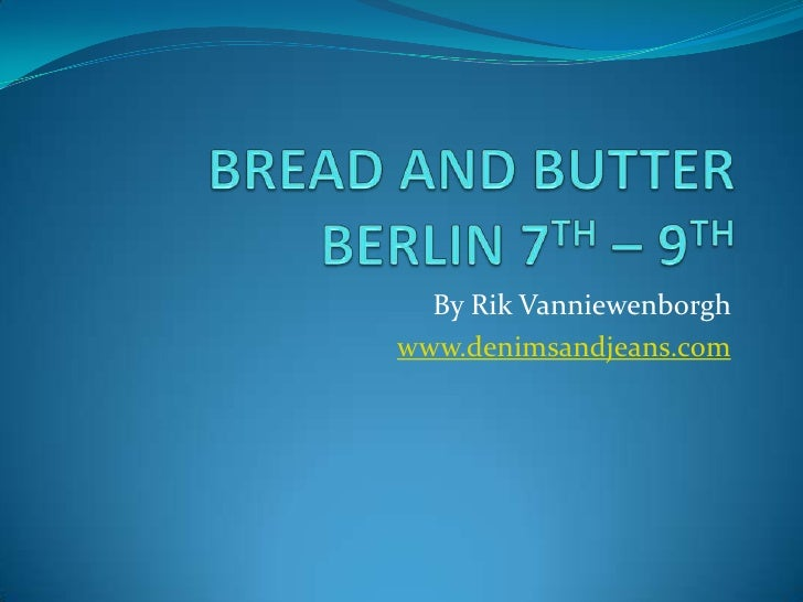 BREAD AND BUTTERBERLIN 7TH – 9TH<br />By RikVanniewenborgh<br />www.denimsandjeans.com<br />