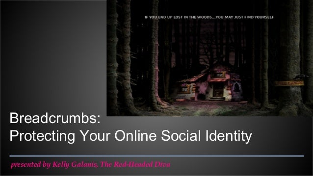 Breadcrumbs: Protecting Your Online Social Identity presented by Kelly Galanis, The Red-Headed Diva