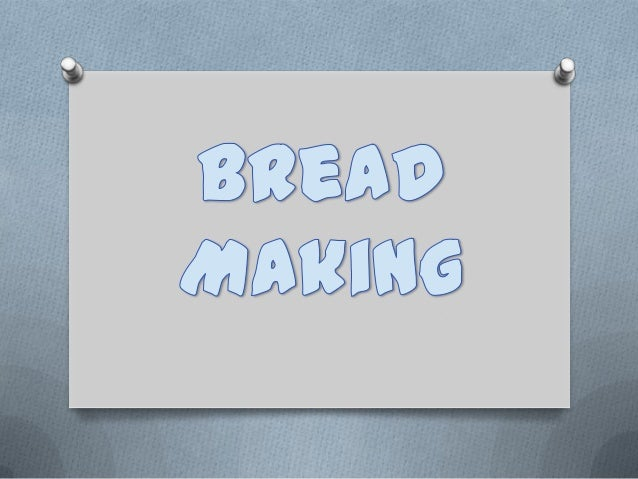 Bread Making and its Ingredients,Kinds of Conventional Method and as a Potential Business of an Entrepreneur