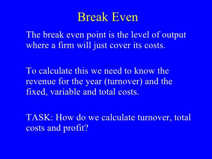questions on break even analysis Break-even analysis: exam practice question check your understanding g mrs chrisp crunching the numbers include an evaluation of the advantages and limitations of break-even analysis in your answer [7 marks] author: derek burton.